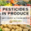 "Pesticides in Produce: ""Dirty Dozen"" & ""Clean Fifteen"""